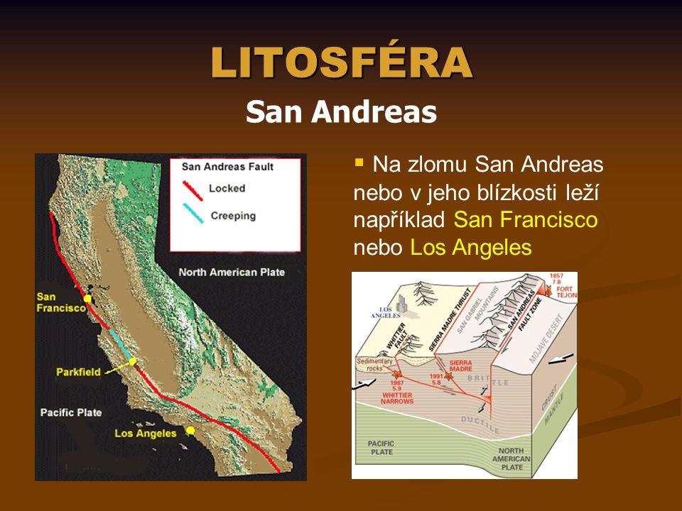 LITOSFÉRA San Andreas  Na zlomu San Andreas nebo v jeho blízkosti leží například San Francisco nebo Los Angeles