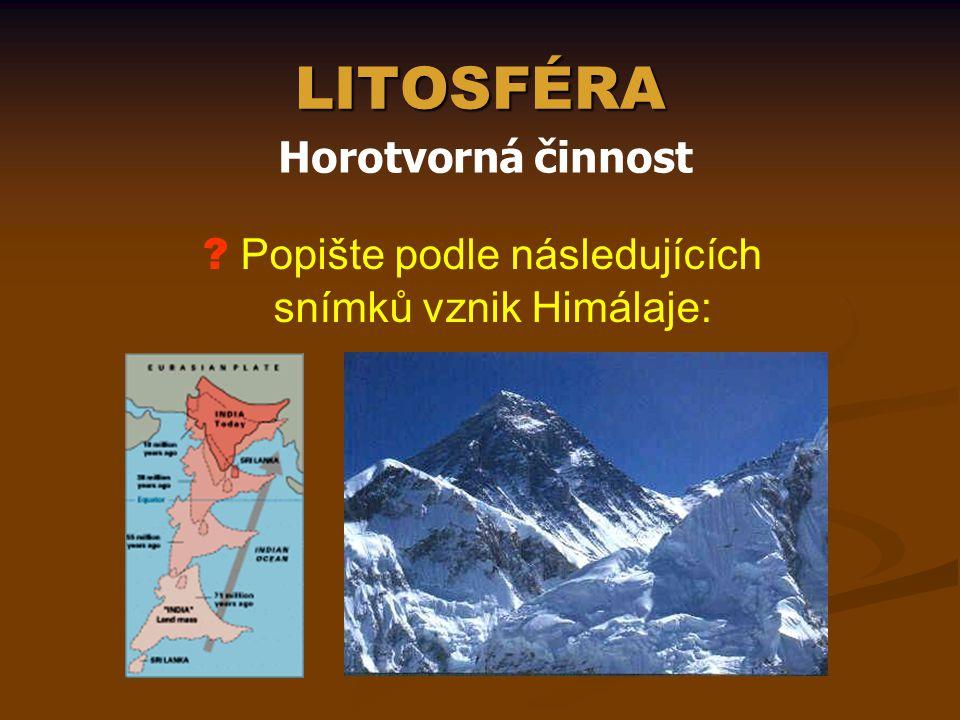 LITOSFÉRA Horotvorná činnost ? Popište podle následujících snímků vznik Himálaje: