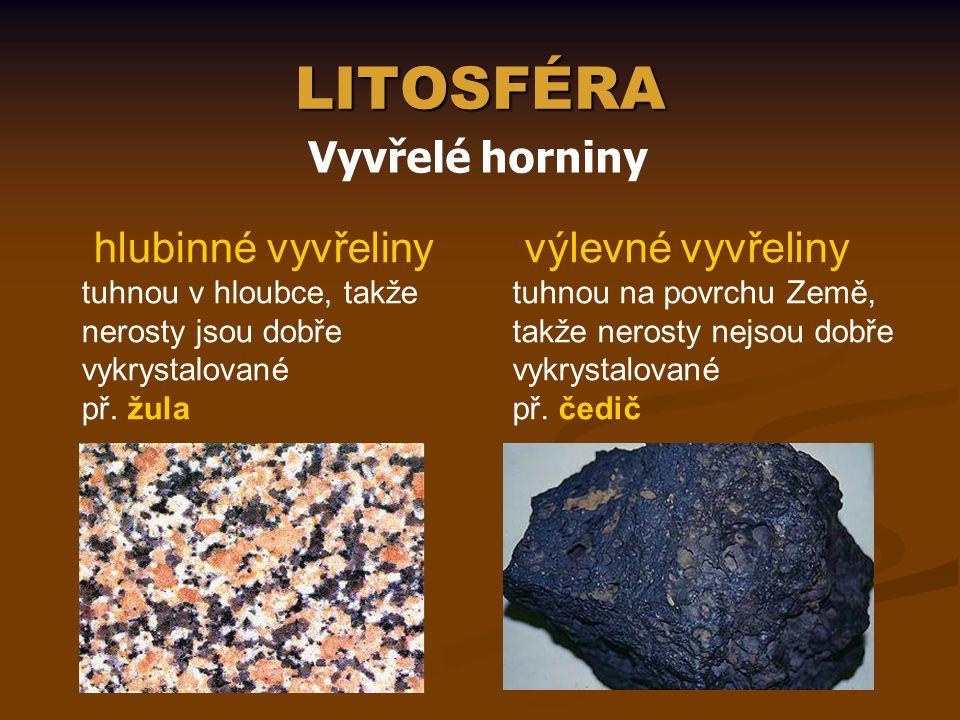 LITOSFÉRA Vyvřelé horniny hlubinné vyvřeliny tuhnou v hloubce, takže nerosty jsou dobře vykrystalované př. žula výlevné vyvřeliny tuhnou na povrchu Ze