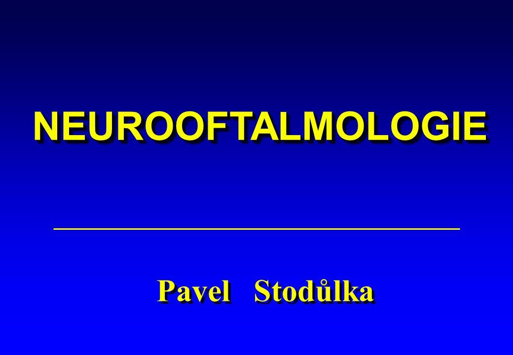 NEUROOFTALMOLOGIENEUROOFTALMOLOGIE Pavel Stodůlka