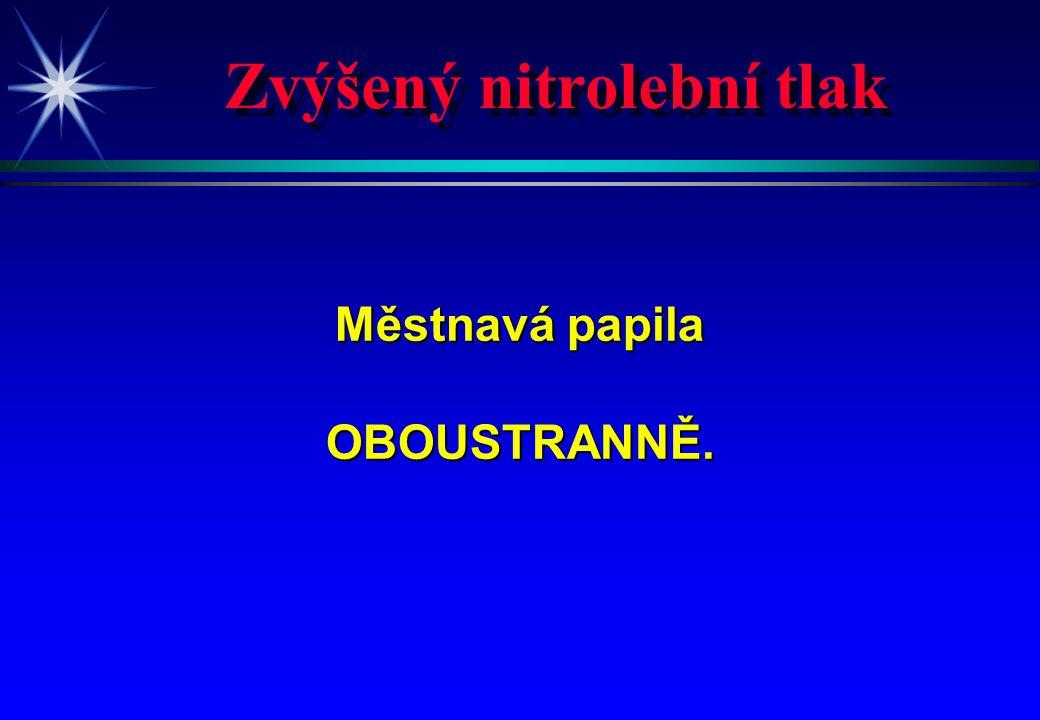 Zvýšený nitrolební tlak Městnavá papila OBOUSTRANNĚ.