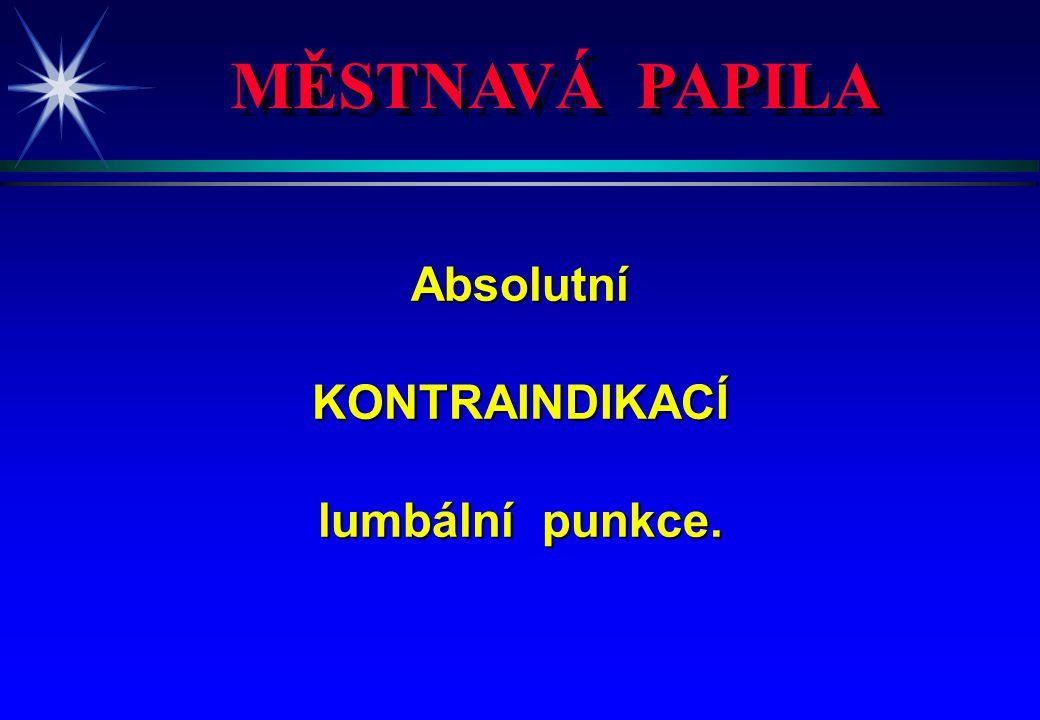 MĚSTNAVÁ PAPILA AbsolutníKONTRAINDIKACÍ lumbální punkce.
