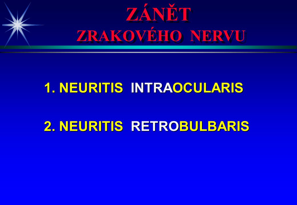 ZÁNĚT ZRAKOVÉHO NERVU ZÁNĚT ZRAKOVÉHO NERVU 1. NEURITIS INTRAOCULARIS 2. NEURITIS RETROBULBARIS
