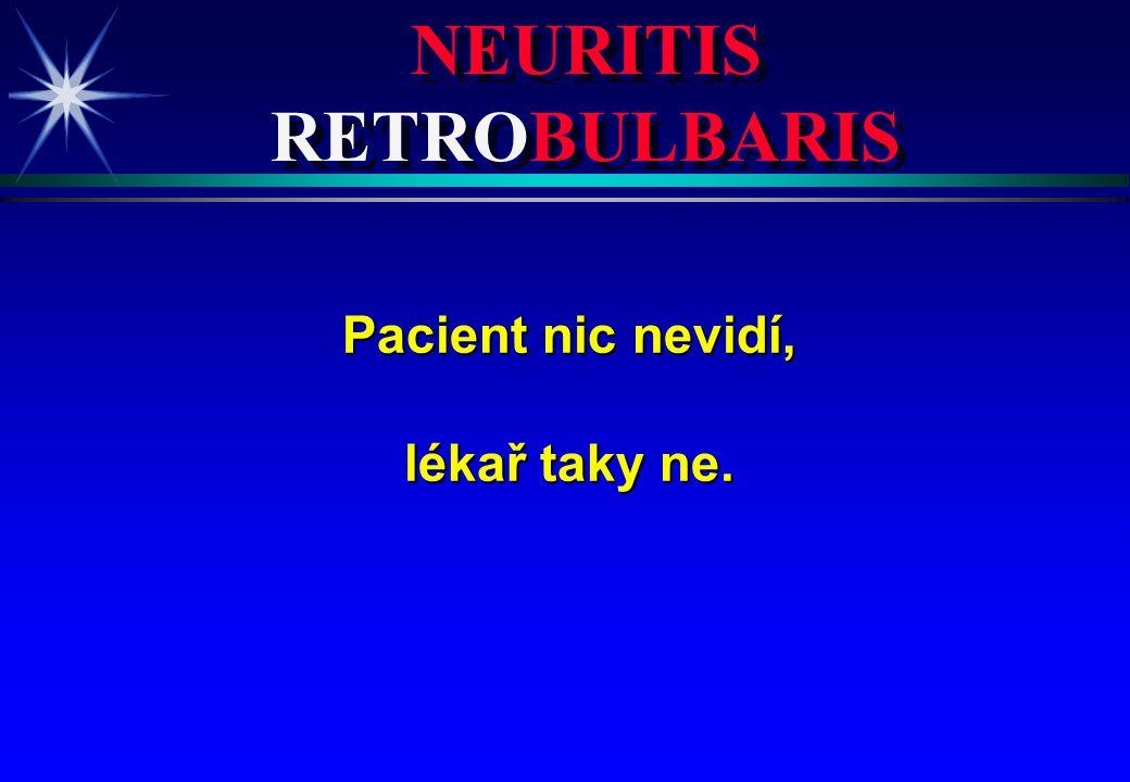 NEURITIS RETROBULBARIS Pacient nic nevidí, lékař taky ne.