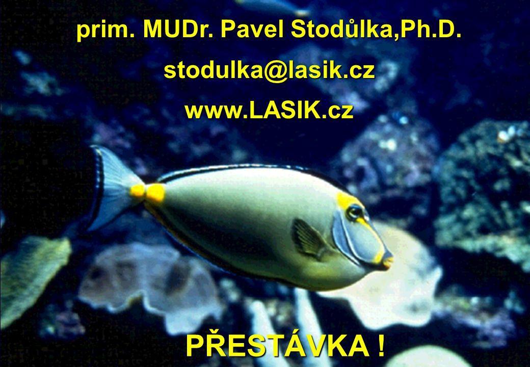 PŘESTÁVKA ! PŘESTÁVKA ! prim. MUDr. Pavel Stodůlka,Ph.D. stodulka@lasik.cz www.LASIK.cz