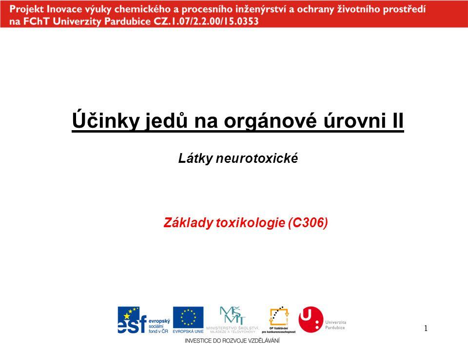 1 Účinky jedů na orgánové úrovni II Látky neurotoxické Základy toxikologie (C306)