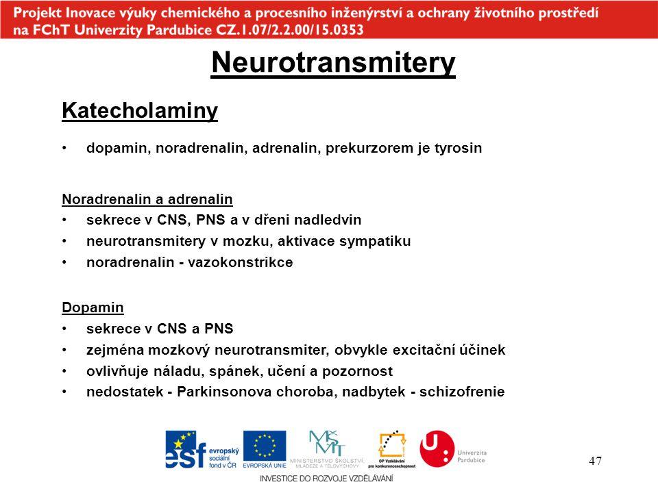 47 Neurotransmitery Noradrenalin a adrenalin sekrece v CNS, PNS a v dřeni nadledvin neurotransmitery v mozku, aktivace sympatiku noradrenalin - vazoko