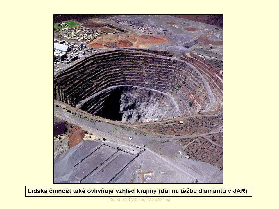 Lidská činnost také ovlivňuje vzhled krajiny (důl na těžbu diamantů v JAR) ZŠ, Týn nad Vltavou, Malá Strana
