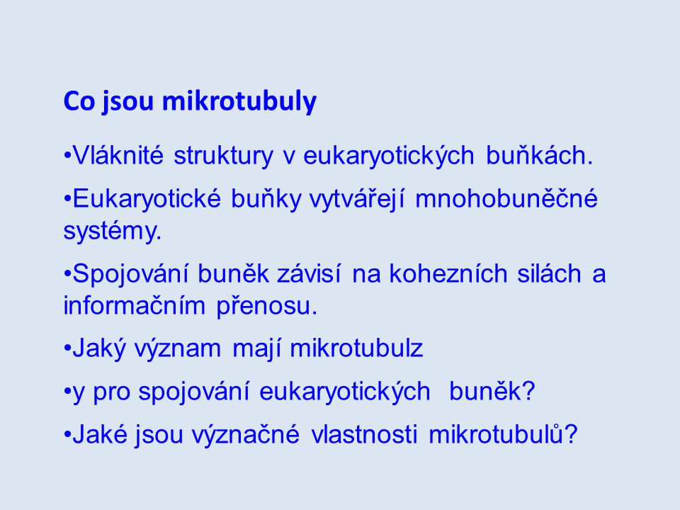 Co jsou mikrotubuly Vláknité struktury v eukaryotických buňkách. Eukaryotické buňky vytvářejí mnohobuněčné systémy. Spojování buněk závisí na kohezníc
