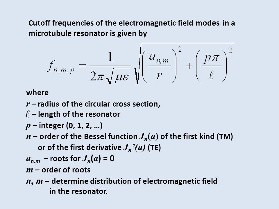 Cutoff frequencies of the electromagnetic field modes in a microtubule resonator is given by where r – radius of the circular cross section, – length