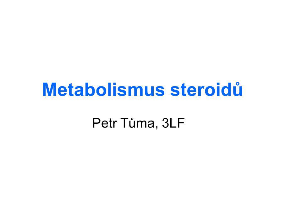 Metabolismus steroidů Petr Tůma, 3LF