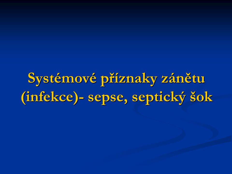 Systémové příznaky zánětu (infekce)- sepse, septický šok