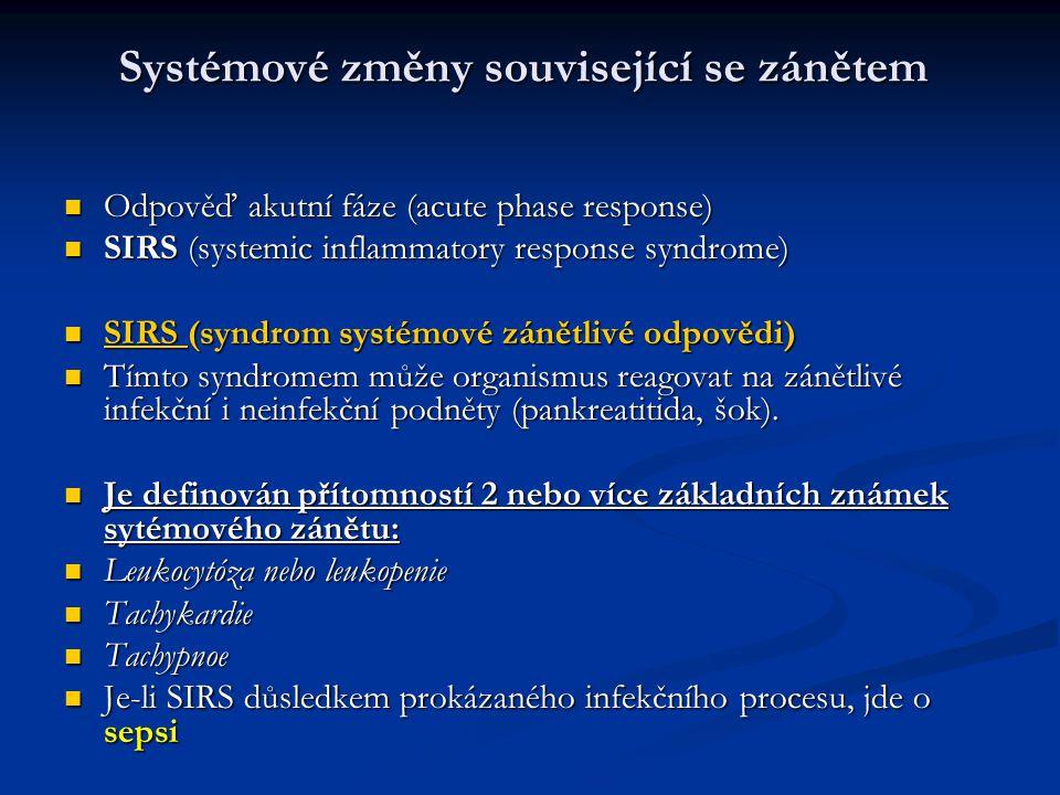 Systémové změny související se zánětem Odpověď akutní fáze (acute phase response) Odpověď akutní fáze (acute phase response) SIRS (systemic inflammatory response syndrome) SIRS (systemic inflammatory response syndrome) SIRS (syndrom systémové zánětlivé odpovědi) SIRS (syndrom systémové zánětlivé odpovědi) Tímto syndromem může organismus reagovat na zánětlivé infekční i neinfekční podněty (pankreatitida, šok).