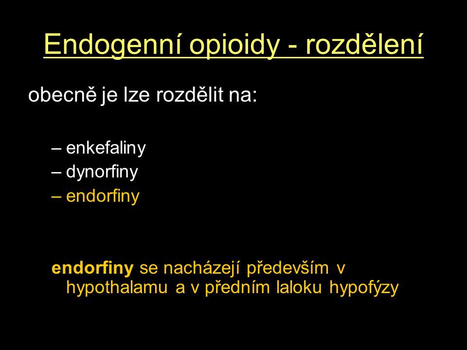 Endogenní opioidy - rozdělení obecně je lze rozdělit na: –enkefaliny –dynorfiny –endorfiny endorfiny se nacházejí především v hypothalamu a v předním laloku hypofýzy