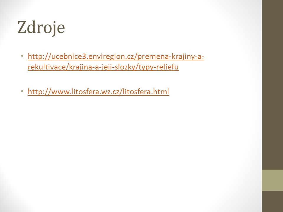 Zdroje http://ucebnice3.enviregion.cz/premena-krajiny-a- rekultivace/krajina-a-jeji-slozky/typy-reliefu http://ucebnice3.enviregion.cz/premena-krajiny