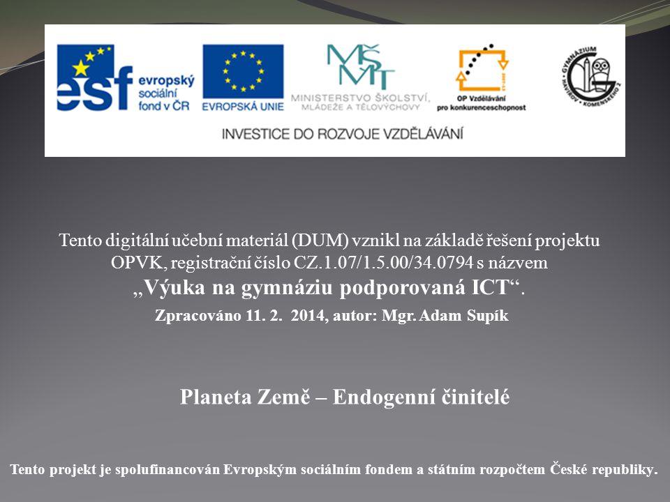 Planeta Země – Endogenní činitelé Tento digitální učební materiál (DUM) vznikl na základě řešení projektu OPVK, registrační číslo CZ.1.07/1.5.00/34.07