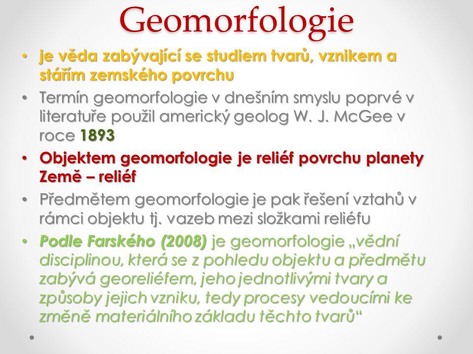 Geomorfologie je věda zabývající se studiem tvarů, vznikem a stářím zemského povrchu je věda zabývající se studiem tvarů, vznikem a stářím zemského po