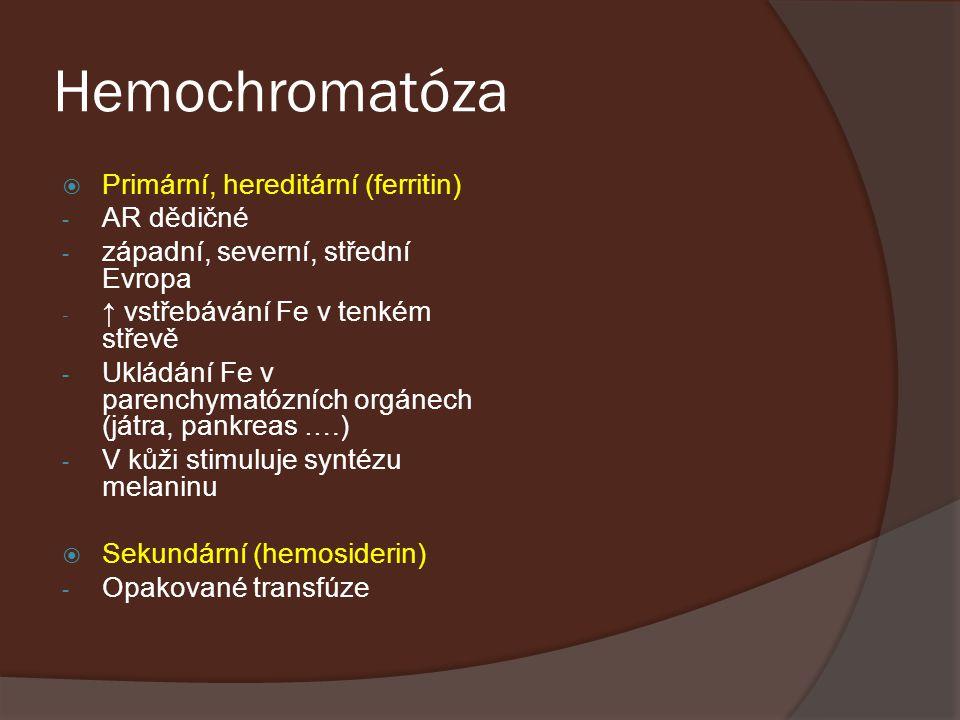 Hemochromatóza  Primární, hereditární (ferritin) - AR dědičné - západní, severní, střední Evropa - ↑ vstřebávání Fe v tenkém střevě - Ukládání Fe v p