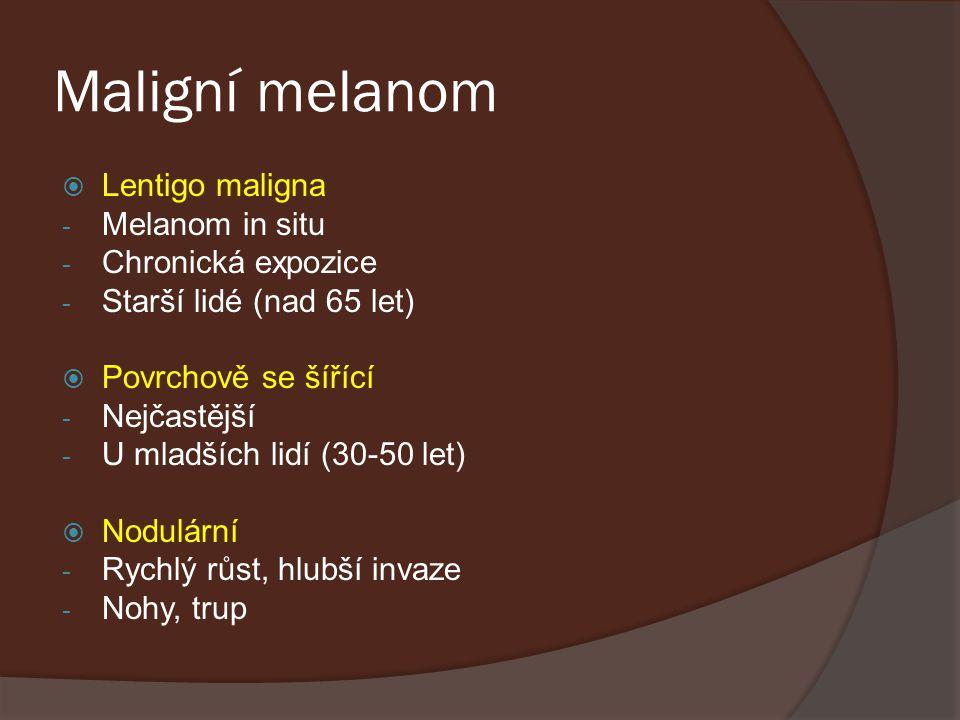 Maligní melanom  Lentigo maligna - Melanom in situ - Chronická expozice - Starší lidé (nad 65 let)  Povrchově se šířící - Nejčastější - U mladších l