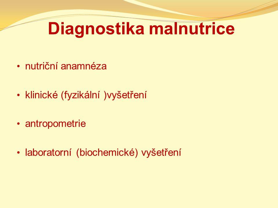 Diagnostika malnutrice nutriční anamnéza klinické (fyzikální )vyšetření antropometrie laboratorní (biochemické) vyšetření