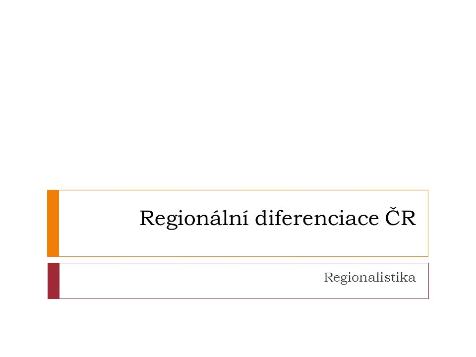 Regionální diferenciace ČR Regionalistika