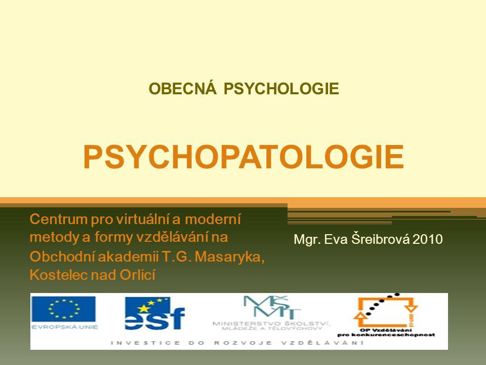 OBECNÁ PSYCHOLOGIE PSYCHOPATOLOGIE Centrum pro virtuální a moderní metody a formy vzdělávání na Obchodní akademii T.G. Masaryka, Kostelec nad Orlicí M