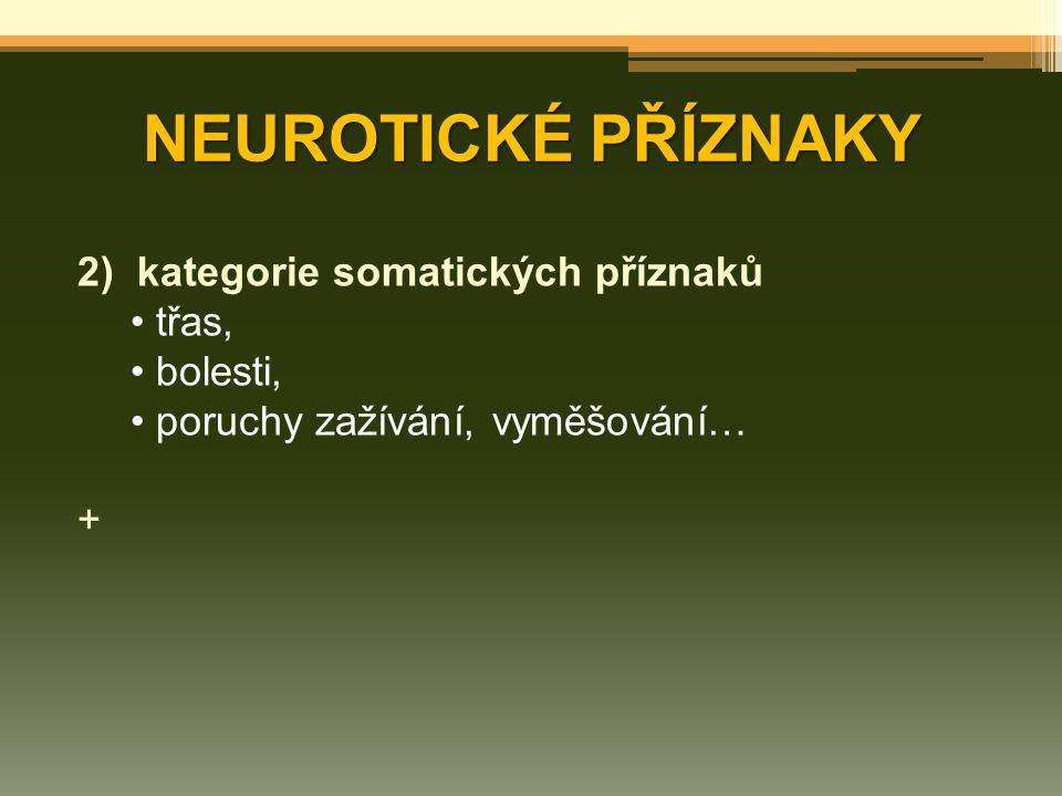 NEUROTICKÉ PŘÍZNAKY 2)kategorie somatických příznaků třas, bolesti, poruchy zažívání, vyměšování… +