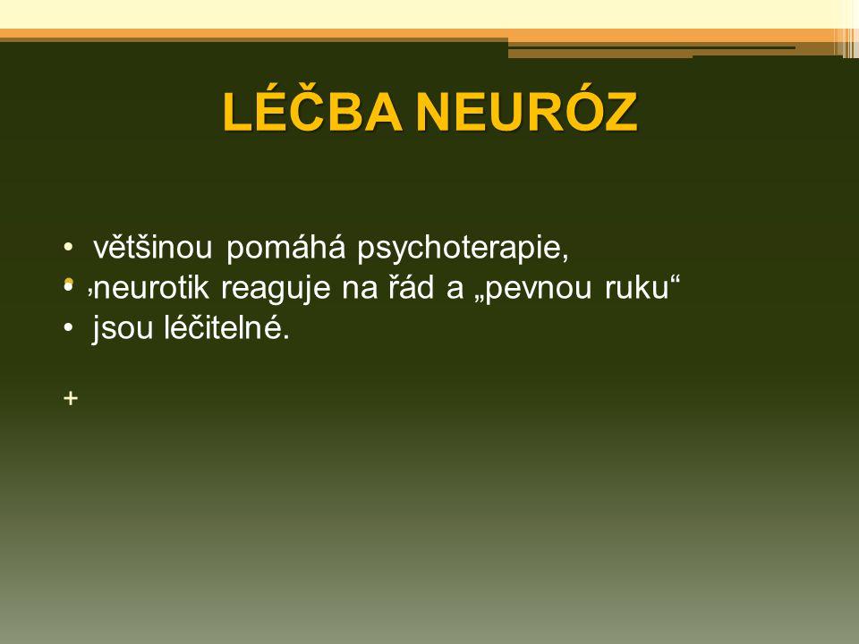 """LÉČBA NEURÓZ, většinou pomáhá psychoterapie, neurotik reaguje na řád a """"pevnou ruku"""" jsou léčitelné. +"""