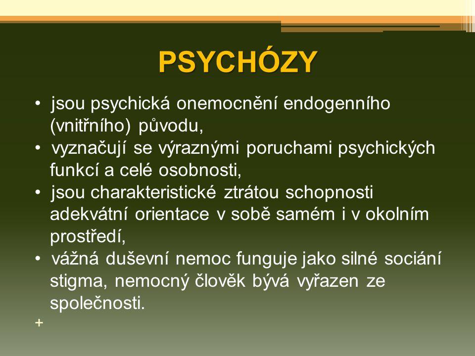 PSYCHÓZY jsou psychická onemocnění endogenního (vnitřního) původu, vyznačují se výraznými poruchami psychických funkcí a celé osobnosti, jsou charakte