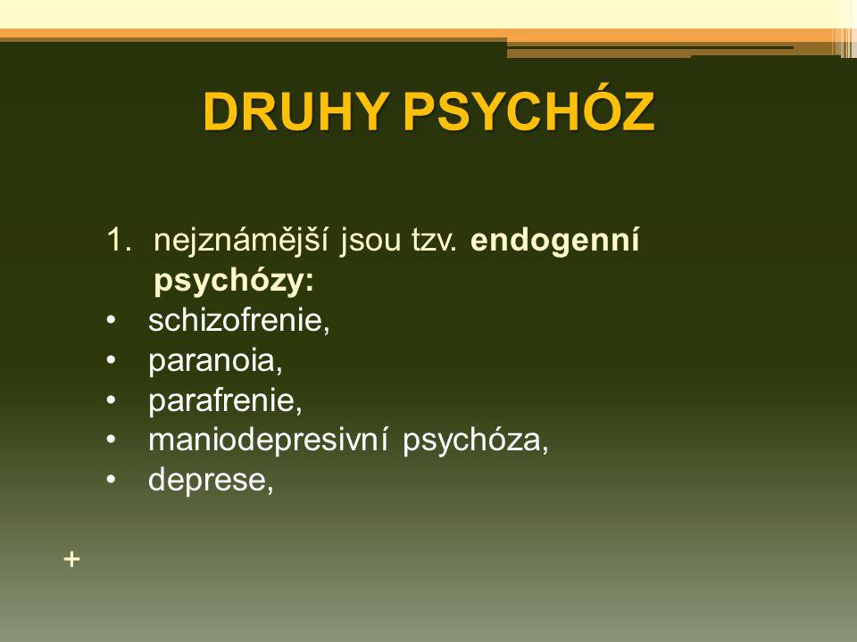 DRUHY PSYCHÓZ 1.nejznámější jsou tzv. endogenní psychózy: schizofrenie, paranoia, parafrenie, maniodepresivní psychóza, deprese, +