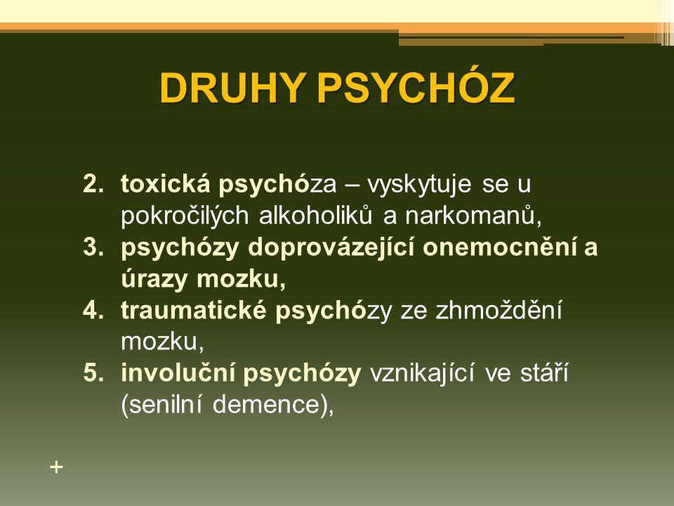 DRUHY PSYCHÓZ 2.toxická psychóza – vyskytuje se u pokročilých alkoholiků a narkomanů, 3.psychózy doprovázející onemocnění a úrazy mozku, 4.traumatické