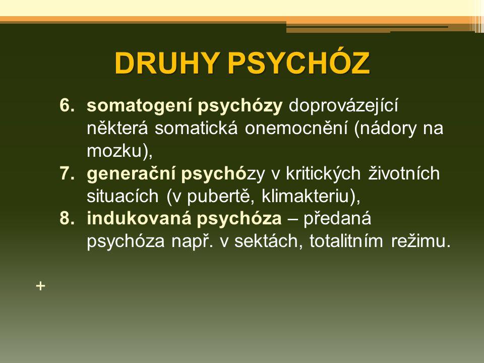 DRUHY PSYCHÓZ 6.somatogení psychózy doprovázející některá somatická onemocnění (nádory na mozku), 7.generační psychózy v kritických životních situacíc