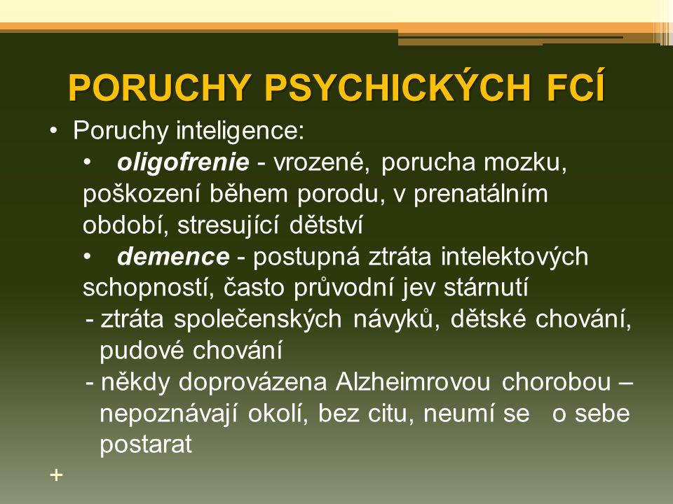 PORUCHY PSYCHICKÝCH FCÍ Poruchy inteligence: oligofrenie - vrozené, porucha mozku, poškození během porodu, v prenatálním období, stresující dětství de