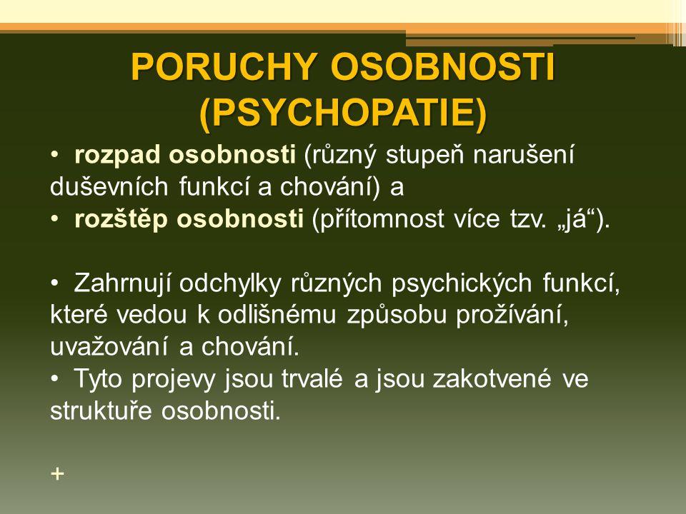 """PORUCHY OSOBNOSTI (PSYCHOPATIE) rozpad osobnosti (různý stupeň narušení duševních funkcí a chování) a rozštěp osobnosti (přítomnost více tzv. """"já""""). Z"""