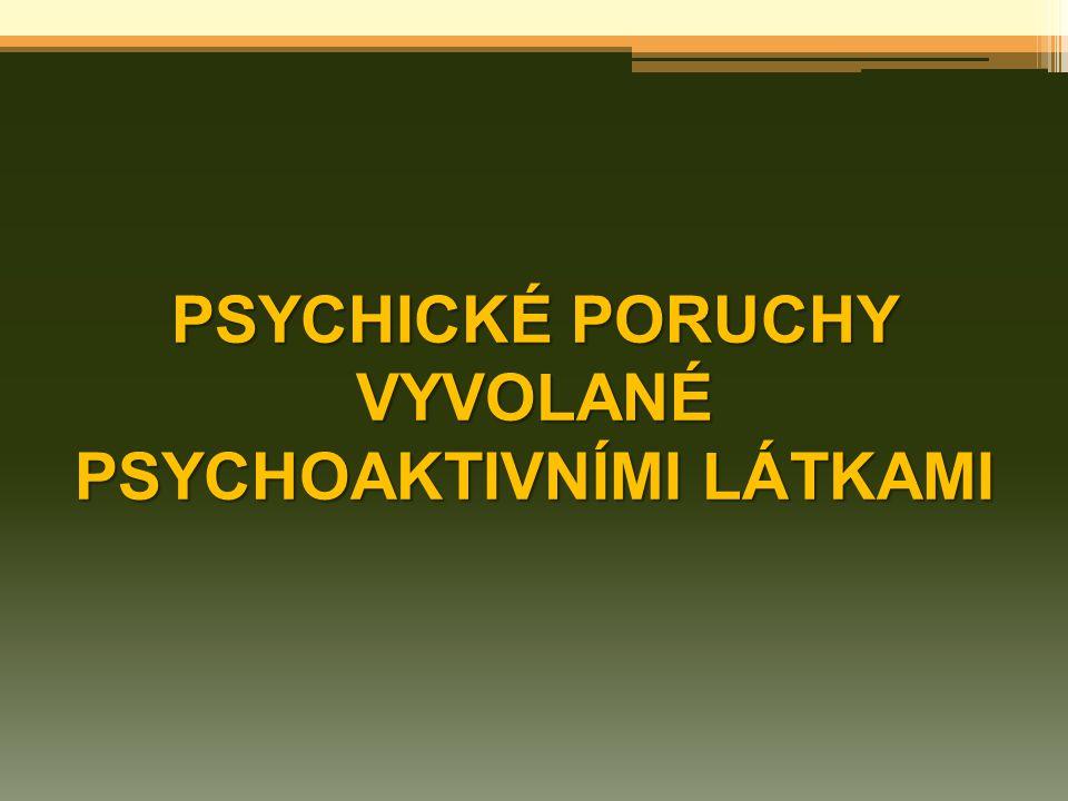 PSYCHICKÉ PORUCHY VYVOLANÉ PSYCHOAKTIVNÍMI LÁTKAMI