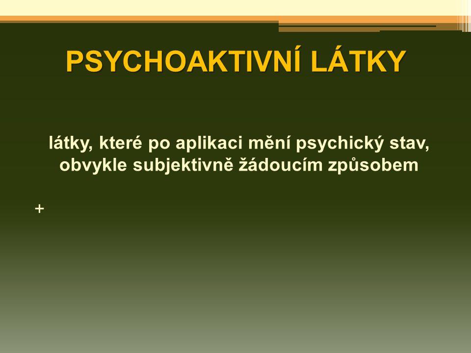 PSYCHOAKTIVNÍ LÁTKY látky, které po aplikaci mění psychický stav, obvykle subjektivně žádoucím způsobem +