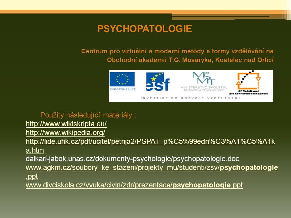 PSYCHOPATOLOGIE Centrum pro virtuální a moderní metody a formy vzdělávání na Obchodní akademii T.G. Masaryka, Kostelec nad Orlicí Použity následující