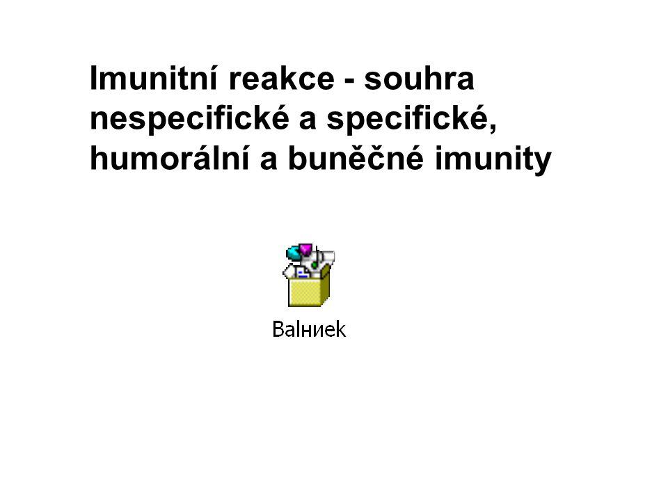 Imunitní reakce - souhra nespecifické a specifické, humorální a buněčné imunity