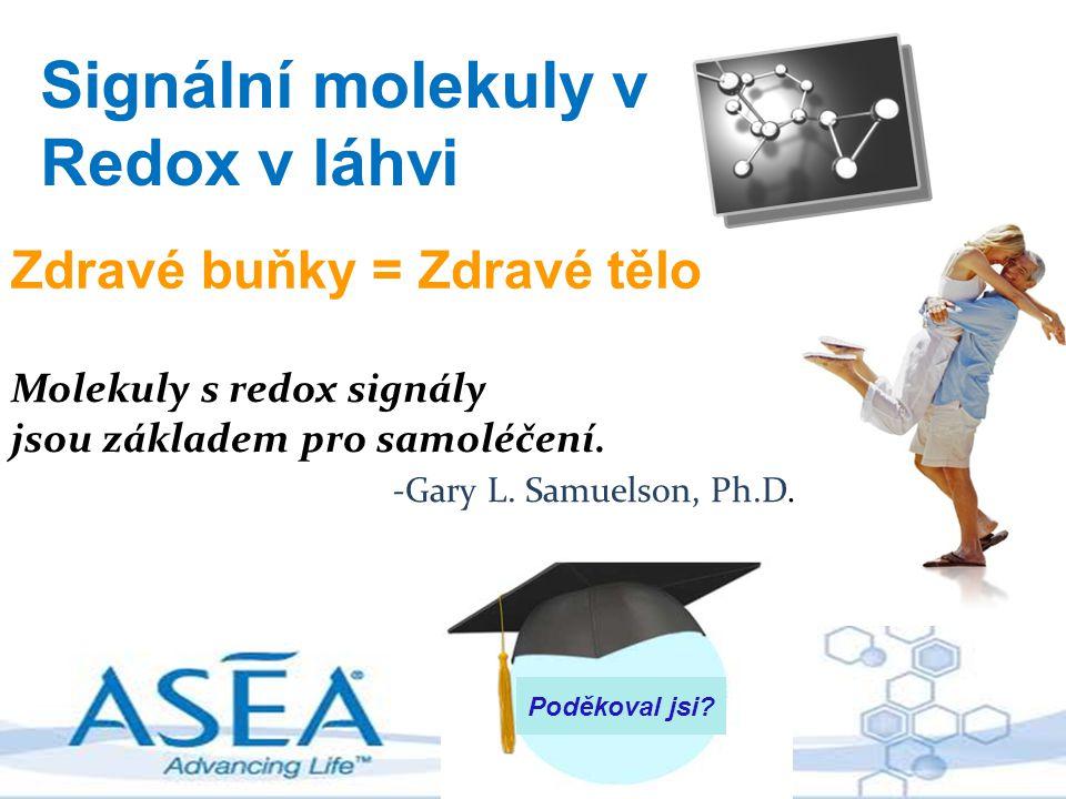 Signální molekuly v Redox v láhvi Molekuly s redox signály jsou základem pro samoléčení. -Gary L. Samuelson, Ph.D. Zdravé buňky = Zdravé tělo Poděkova