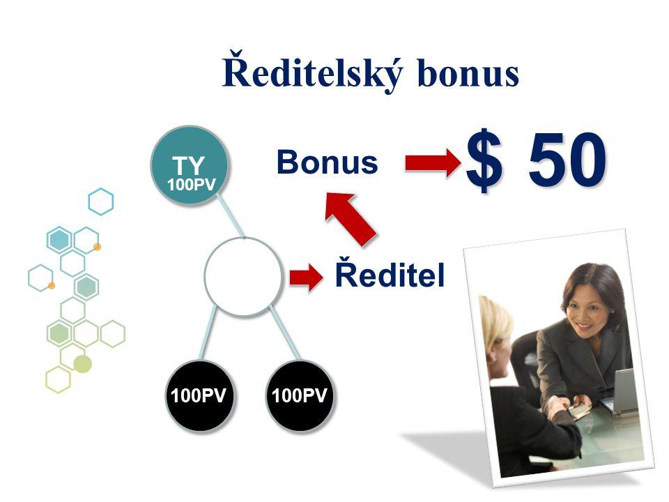 Ředitelský bonus TY Ředitel 100PV Bonus $ 50 $ 50 100PV