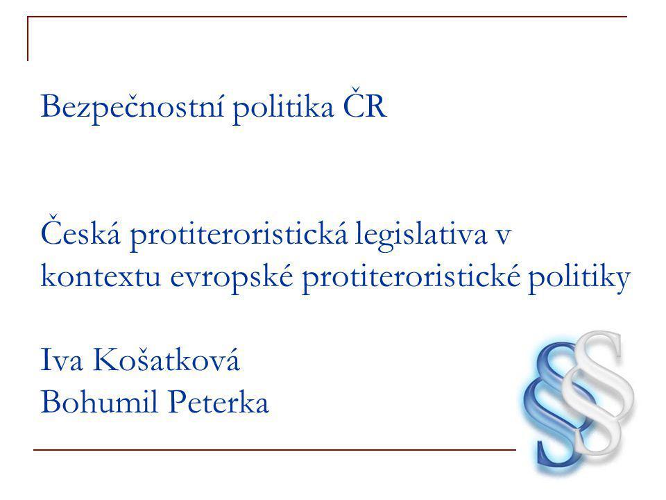 Bezpečnostní politika ČR Česká protiteroristická legislativa v kontextu evropské protiteroristické politiky Iva Košatková Bohumil Peterka