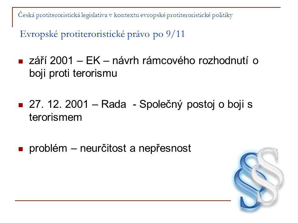 Česká protiteroristická legislativa v kontextu evropské protiteroristické politiky Evropské protiteroristické právo po 9/11 září 2001 – EK – návrh rámcového rozhodnutí o boji proti terorismu 27.