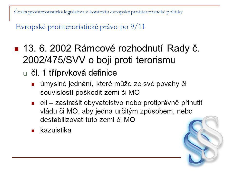Česká protiteroristická legislativa v kontextu evropské protiteroristické politiky Evropské protiteroristické právo po 9/11 13.