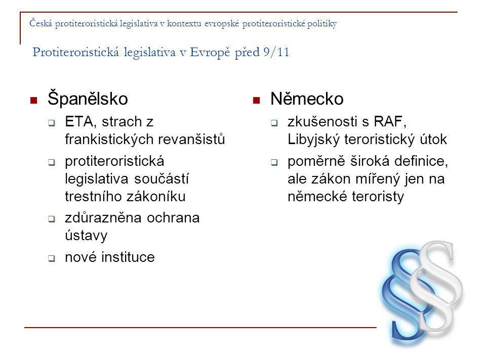 Česká protiteroristická legislativa v kontextu evropské protiteroristické politiky Evropské protiteroristické právo po 9/11 související předpisy  nařízení 881/2002 o zmrazení účtů teroristickým skupinám  směrnice 91/308/EHS, společný postup 98/699/SVV, rámcové rozhodnutí 2001/500/SVV, směrnice 2001/97/ES a směrnice 2005/60/ES o postupu proti praní špinavých peněz  směrnice 2002/90/ES která definuje tr.