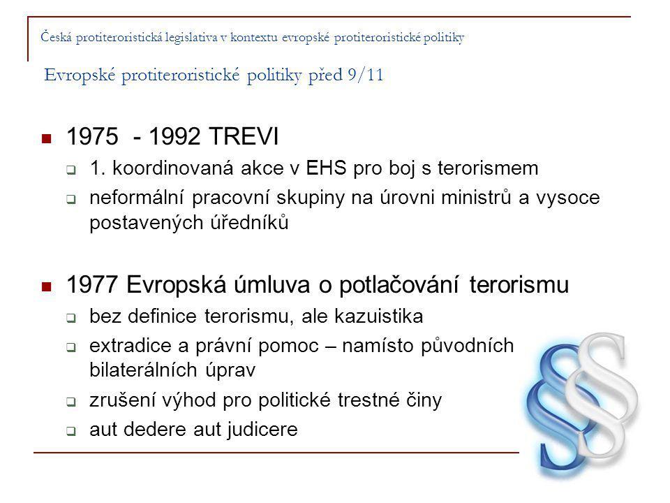 Česká protiteroristická legislativa v kontextu evropské protiteroristické politiky Evropské protiteroristické politiky před 9/11 1975 - 1992 TREVI  1.
