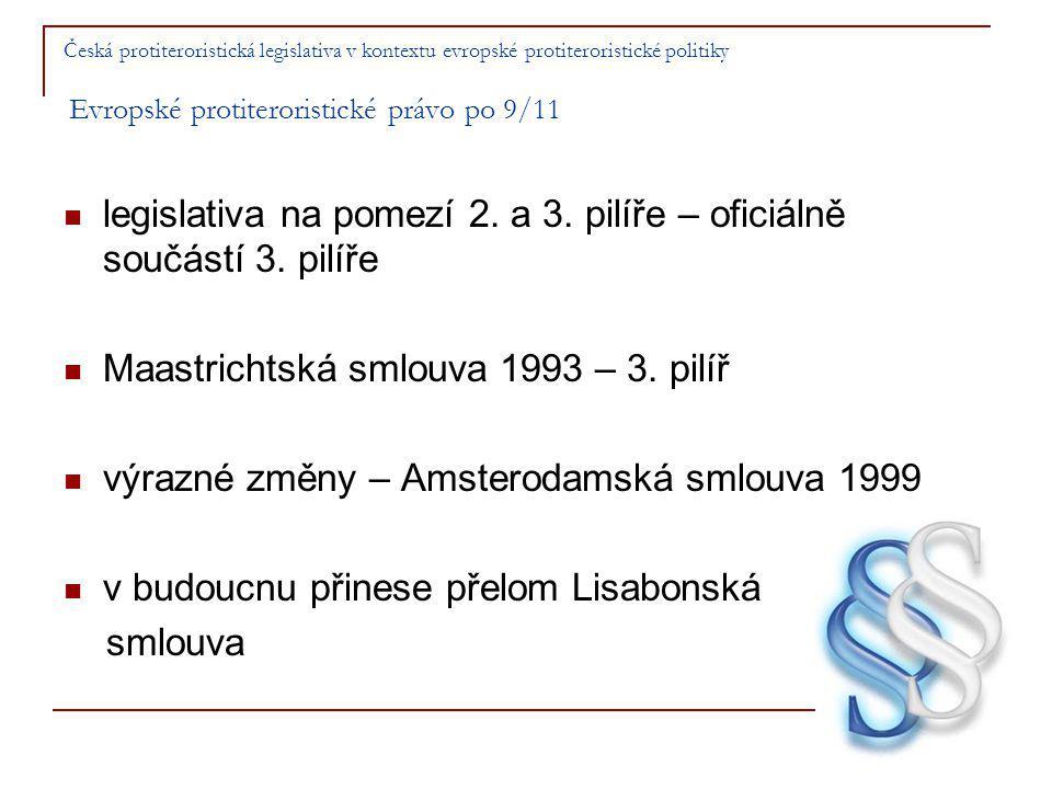 Česká protiteroristická legislativa v kontextu evropské protiteroristické politiky Evropské protiteroristické právo po 9/11 legislativa na pomezí 2.
