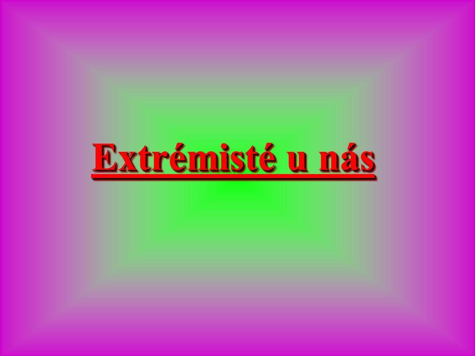 Extrémisté u nás Extrémisté u nás Extrémisté u nás Extrémisté u nás