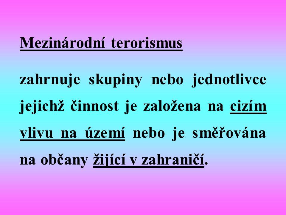 Mezinárodní terorismus zahrnuje skupiny nebo jednotlivce jejichž činnost je založena na cizím vlivu na území nebo je směřována na občany žijící v zahr