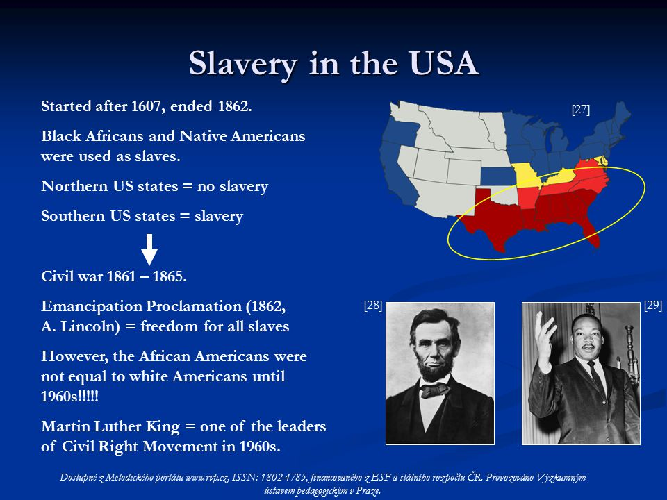 Slavery in the USA Started after 1607, ended 1862.