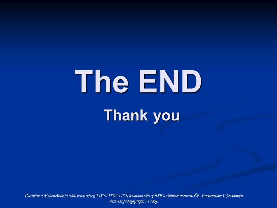 The END Thank you Dostupné z Metodického portálu www.rvp.cz, ISSN: 1802-4785, financovaného z ESF a státního rozpočtu ČR. Provozováno Výzkumným ústave